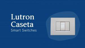 Lutron Caseta Smart Switches